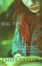 Being Stupid.(temporarily closed) by foreverwords
