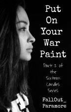 Put On Your War Paint (Sixteen Candles 2) by FallOut_Paramore
