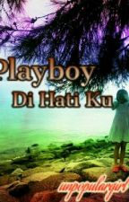 Playboy Di Hati Ku. ✔ by unpopulargirl
