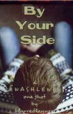 By Your Side ( A NASHLENE One Shot) by blurredlaynzzz