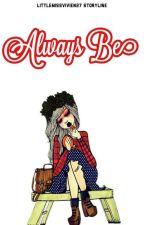 Always Be by LittleMissVivien27