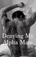 Denying My Alpha Mate by destinysgirl