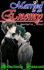 Married to an Enemy ( Boyxboy) by Seductively_Innocent