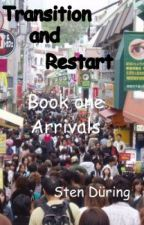 Transition and Restart, book one: Arrivals by StenDring