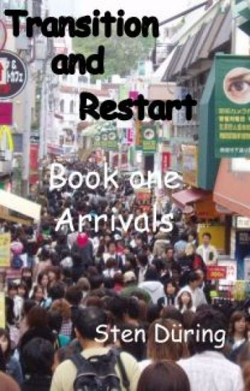 Transition and Restart, book one: Arrivals