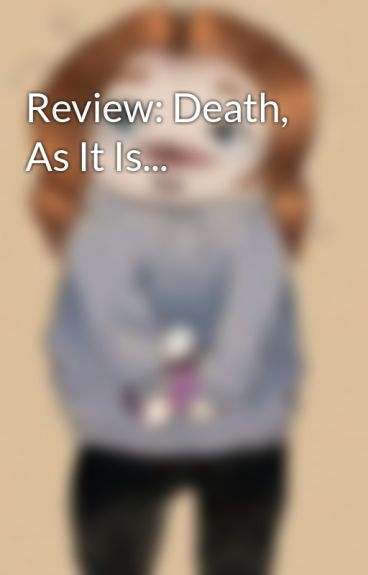 Review: Death, As It Is... by CharlieWolf