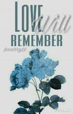 Love Will Remember | الحُب سوفَ يُذكر by itsmaryz