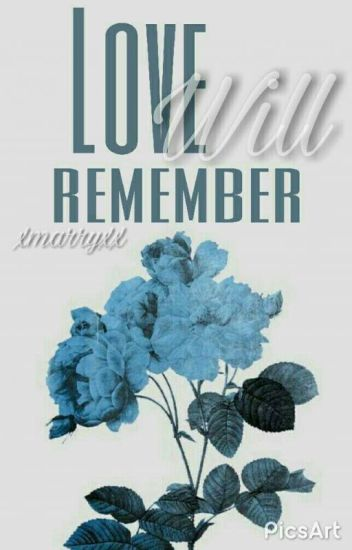 Love Will Remember | الحُب سوفَ يُذكر