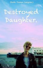 Destroyed Daughter. (Fanfic Thomas Sangster) by AlaskaYoung2B