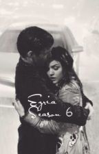 Ezria season 6 by Ezriaisforever