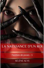 La naessance d'un roi (facéties de pixies - 1) by MylneScala