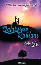 GALAKSİNİN RUHLARI (KİTAP OLDU) by SelenIslek