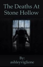 The Deaths at Stone Hollow by ashleyviglione