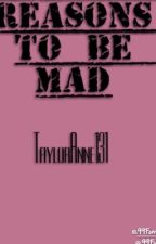 Reasons to be Mad by TaylorAnne131