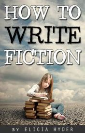 How to Write Fiction by EliciaHyder