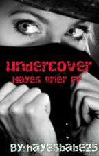 UNDERCOVER (HAYES GRIER FF) by hayesbabe25