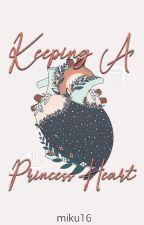 Keeping A Princess Heart by miku16