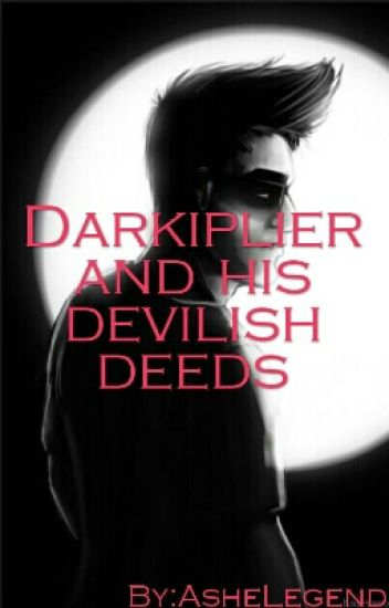 Darkiplier and his Devilishe Deeds (Darkiplier fanfic)