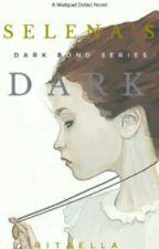 Selena's Dark :Dark Bond Series  by Ritaella