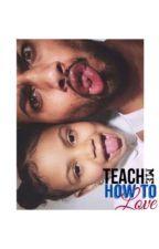 Teach Me How To Love by UrbanKingdom_