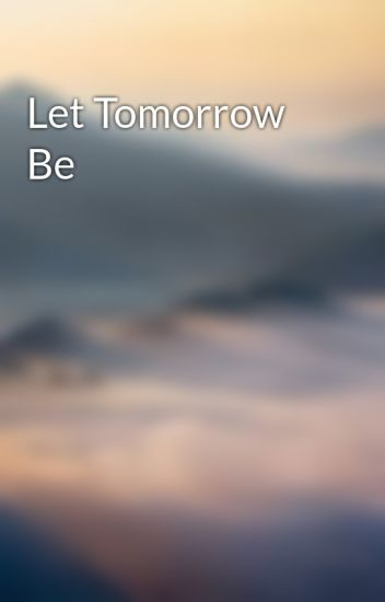 Let Tomorrow Be