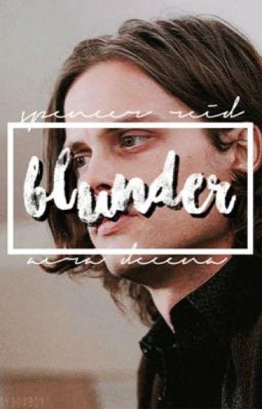 Blunder ‡ Spencer Reid