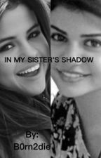 In My Sister's Shadow by B0rn2die