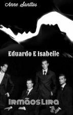 Série Irmãos Lira - Livro 1 - Eduardo e Isabelle by annesanttos