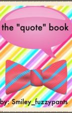 """The """"Quote"""" Book (#watty's 2015 #justwriteit) by Smiley_fuzzypants"""