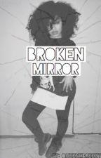 Broken Mirror by QueenKBreezy