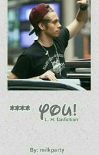 **** you! // L. Hemmings ✔ by milkparty