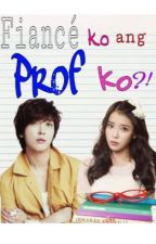 Fiancé ko ang Prof ko? ( Teen Fiction ) by BabaengSabog