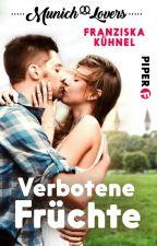 Munich Lovers - Verbotene Früchte (LESEPROBE) by Franzi_Hakuna_Matata