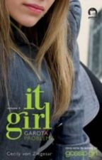 It Girl: Garota Problema by LuHinkel