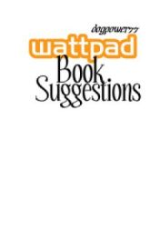 Wattpad Book Suggestions by dogpower77