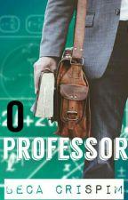 O Professor (Concluído e em revisão) by BecaCrispim