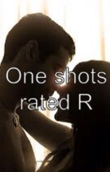 One shots (r-rated)
