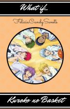 Kuroko no Basket: What if... (DISCONTINUED) by FeliciaCandySweets