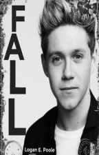 Fall {Niall Horan} [Book One] by LoganEPoole
