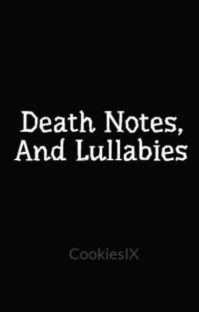Death Notes, And Lullabies by CookiesIX
