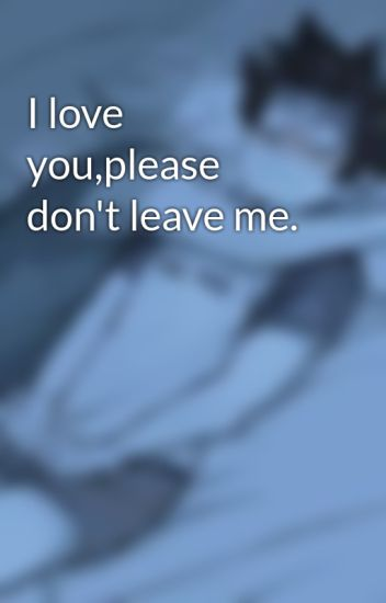 I Love Youplease Dont Leave Me Carolina Wattpad