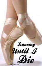 Dancing Until I Die by kaylaxmaee