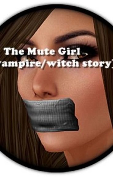 The mute girl (vampire/witch story) - (ON HOLD) by bonniekiss