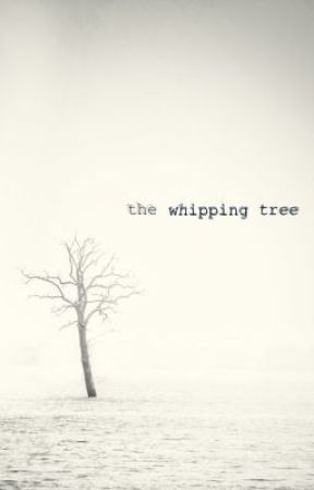 The Whipping Tree by forgetmenaut