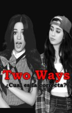 Two Ways (Lauren Jauregui, Camila Cabello y Tu) G!P by odalysmendoza97