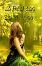 La Realidad De Mi Vida by Dara2ne1oppasarangue