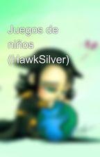 Juegos de niños (HawkSilver) by Lagartija_veloz