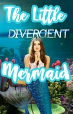 The Little Divergent Mermaid ✔ by insurgent_fourtris