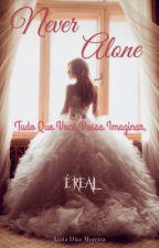 Never Alone - Tudo que você possa imaginar, é real? by AnitaMoreira3