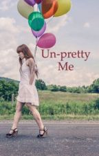Un-Pretty Me by FinnicksSeaGoddess